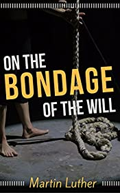 On The Bondage of the Will