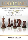 Lobbying: Business, Law and Public Policy, Why and How 12,000 People Spend $3+ Billion Impacting Our Government provides students, practitioners and engaged citizens with an understanding of this highly charged aspect of American democracy. Mention t...
