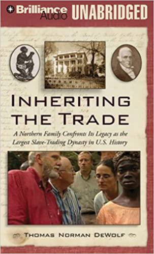Inheriting the trade a northern family confronts its legacy as the inheriting the trade a northern family confronts its legacy as the largest slave trading dynasty in us history thomas norman dewolf 9781423350644 fandeluxe Images