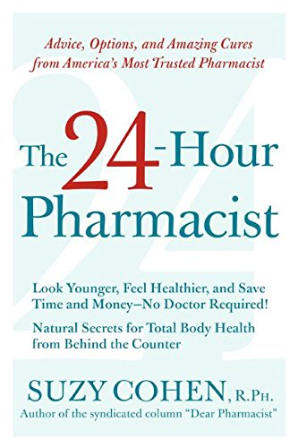 The 24-Hour Pharmacist: Advice, Options, and Amazing Cures from America's Most Trusted Pharmacist Text fb2 book