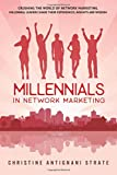 Millennials in Network Marketing: Crushing the World of Network Marketing: Millennial Leaders Share their Experiences, Insights and Wisdom
