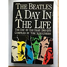 The Beatles a Day In the Life : The Day-by-Day Diary 1960-1970