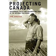Projecting Canada: Government Policy and Documentary Film at the National Film Board (Arts Insights Series)