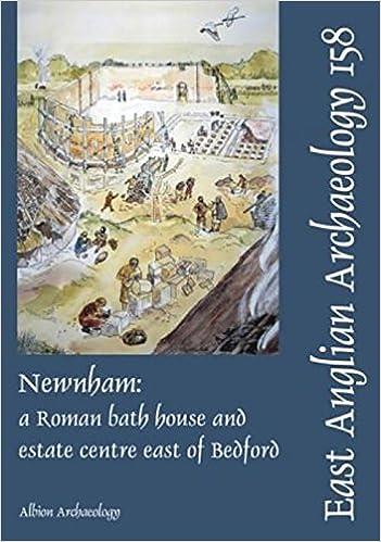EAA 158, 2016: Newnham: a Roman bath house and estate centre east of Bedford (East Anglian Archaeology)