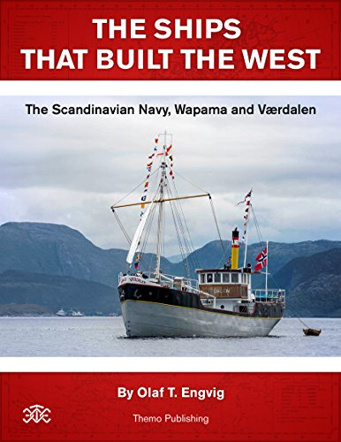 THE SHIPS THAT BUILT THE WEST: The Scandinavian Navy, Wapama and Værdalen