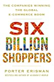 img - for Six Billion Shoppers: The Companies Winning the Global E-Commerce Boom book / textbook / text book
