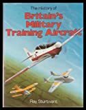 The History of Britain's Military Training Aircraft, Sturtivant, R, 0854295798