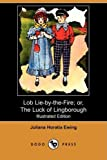 Lob Lie-by-the-Fire; or, the Luck of Lingborough, Juliana Horatia Ewing, 1409951553