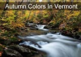 Autumn Colors in Vermont 2018: Colorful Autumn Images from Around the State of Vermont. (Calvendo Nature)