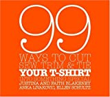 99 Ways to Cut, Sew, Trim, and Tie Your T-Shirt into Something Special, Ellen Schultz and Anka Livakovic, 0307345564