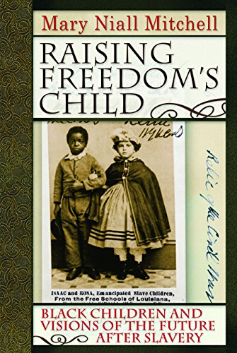 Search : Raising Freedom's Child: Black Children and Visions of the Future after Slavery (American History and Culture)