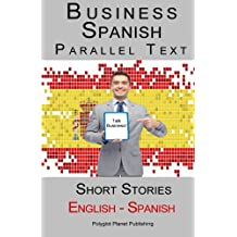Business Spanish - Parallel Text - Short Stories (Spanish - English)