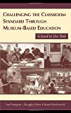 Challenging the Classroom Standard Through Museum-Based Education : School in the Park, , 0805856366