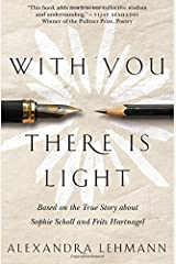 With You There Is Light: Based on the True Story about Sophie Scholl and Fritz Hartnagel Paperback
