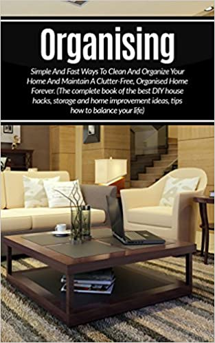 Download PDF Organizing - Simple And Fast Ways Of House Cleaning And Organizing And Maintain A Clutter-Free, Organised Home Forever.