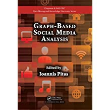 Graph-Based Social Media Analysis (Chapman & Hall/CRC Data Mining and Knowledge Discovery Series)