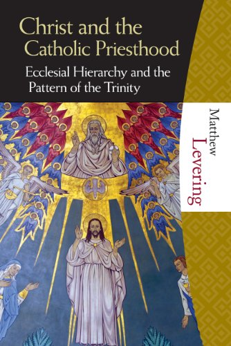 Patterns Trinity (Christ and the the Catholic Priesthood: Ecclesial Hierarchy and the Pattern of the Trinity)