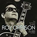 The Authorized Roy Orbison: The Authorized Biography Hörbuch von Jeff Slate, Alex Orbison, Roy Orbison, Wesley Orbison Gesprochen von: Wesley Orbison, Alex Orbison, Roy Orbison