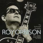 The Authorized Roy Orbison: The Authorized Biography | Jeff Slate,Alex Orbison,Roy Orbison,Wesley Orbison
