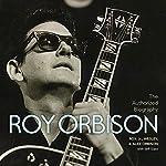 The Authorized Roy Orbison: The Authorized Biography | Alex Orbison,Jeff Slate,Roy Orbison,Wesley Orbison