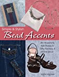 Simple & Stylish Bead Accents: 50+ Projects to Add Pizzazz to Gifts, Fashions & Home DTcor