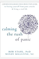 Calming the Rush of Panic: A Mindfulness-Based Stress Reduction Guide to Freeing Yourself from Panic Attacks and Living a Vital Life Paperback