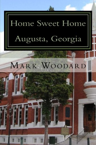 Home Sweet Home Augusta, Georgia: The history of a southern
