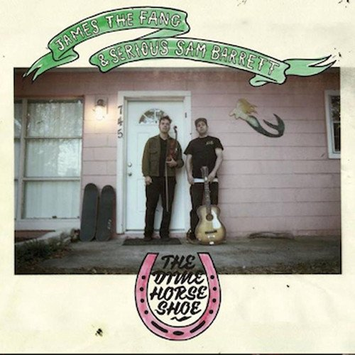 James the Fang and Serious Sam Barrett - The Dime Horse Shoe