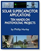 Solar Supercapacitor Applications: Ten Hands-On Photovoltaic Projects