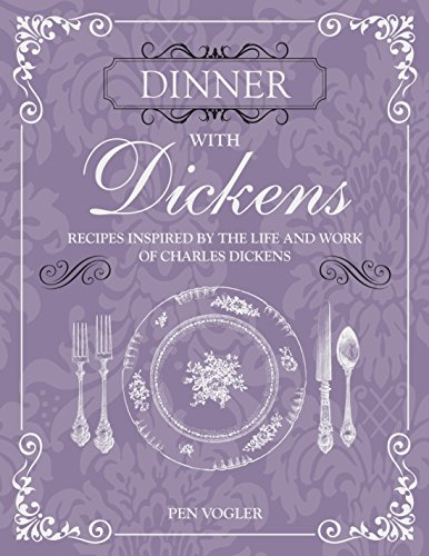 Dinner with Dickens: Recipes inspired by the life and work of Charles Dickens (Traditional Dinner Christmas English)
