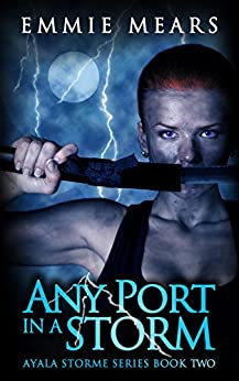 Any Port in a Storm (Ayala Storme Book 2) by [Mears, Emmie]