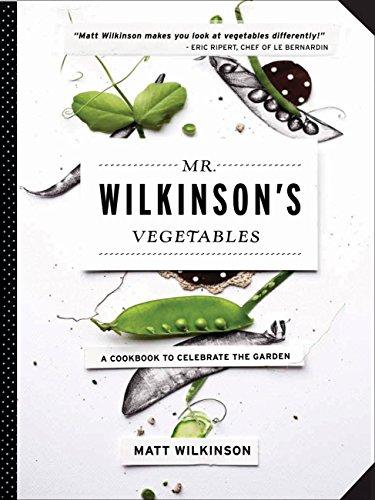 Mr. Wilkinson's Vegetables: A Cookbook to Celebrate the Garden by Matt Wilkinson