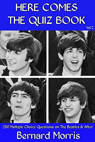 Here Comes The Quiz Book Vol 2: 250 Multiple-Choice Questions on The Beatles & After por Bernard Morris