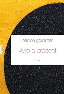 Vivre à présent : roman, Gordimer, Nadine