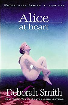 Alice At Heart (The Water Lilies Series Book 1) by [Smith, Deborah]