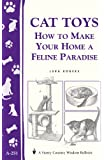 Cat Toys: How to Make Your Home a Feline Paradise/Storey's Country Wisdom Bulletin A-251