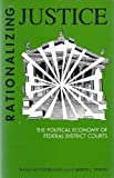 Rationalizing Justice : The Political Economy of Federal District Courts, Heydebrand, Wolf and Seron, Carroll, 0791402967