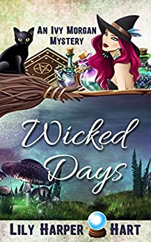 Wicked Days (An Ivy Morgan Mystery Book 1) by [Hart, Lily Harper]