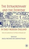 The Extraordinary and the Everyday in Early Modern England: Essays in Celebration of the Work of Bernard Capp