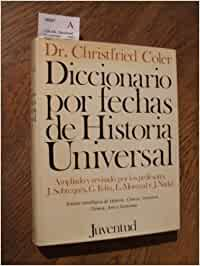 DICCIONARIO POR FECHAS DE HISTORIA UNIVERSAL. SINTESIS CRONOLOGICA DE HISTORIA, CIENCIA, LITERATURA, TECNICA, ARTE Y ECONOMIA.: Amazon.es: COLER, Christfried: Libros