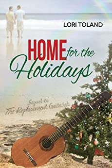 Home For The Holidays (The Replacement Guitarist Book 2) by [Toland, Lori]