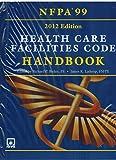 Nfpa 99: Health Care Facilities Code Handbook, 2012 Edition