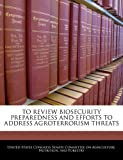 To Review Biosecurity Preparedness and Efforts to Address Agroterrorism Threats, , 1240520433