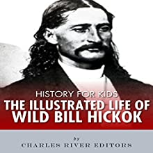 History for Kids: The Illustrated Life of Wild Bill Hickok Audiobook by Charles River Editors Narrated by Tracey Norman