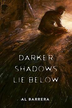 Darker Shadows Lie Below by [Barrera, Al]