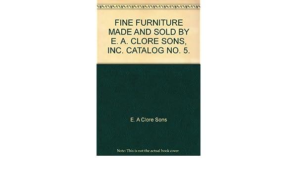 FINE FURNITURE MADE AND SOLD BY E. A. CLORE SONS, INC. CATALOG NO. 5.: E. A  Clore Sons: Amazon.com: Books