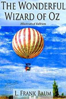 The Wonderful Wizard of Oz (Illustrated Edition) by [Baum, L. Frank]