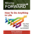 Moving Forward: How to Do Anything in Life: Your field-guide to learning self-discipline (living forward,motivational books,grit,positive thinking,success ... Book 1)