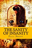 The Sanity of Insanity, Paul Brody, 1495305147