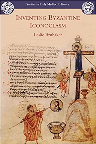 Inventing Byzantine Iconoclasm Studies in Early Medieval ...